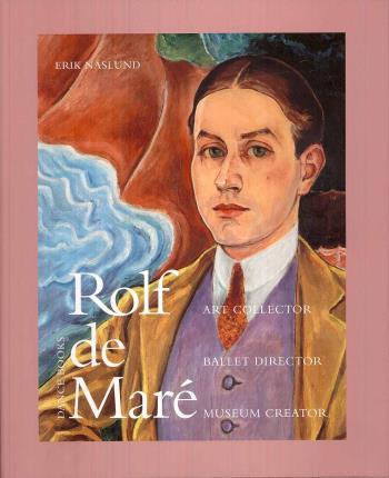 Rolf De Maré - Art Collector, Ballet Director, Museum Creator