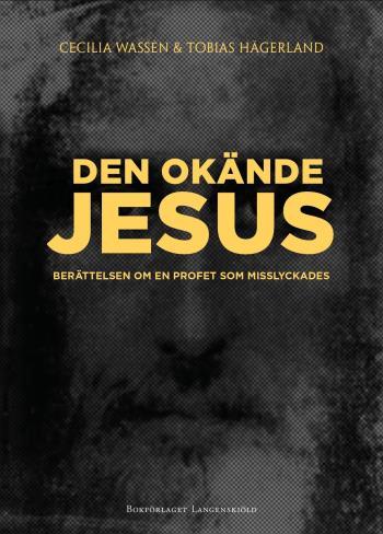 Den Okände Jesus - Berättelsen Om En Profet Som Misslyckades