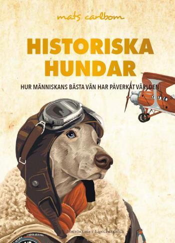 Historiska Hundar - Hur Människans Bästa Vän Har Påverkat Världen