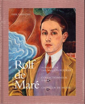 Rolf De Maré - Fondateur Des Ballets Suédois Collectionneur D'art Créateur