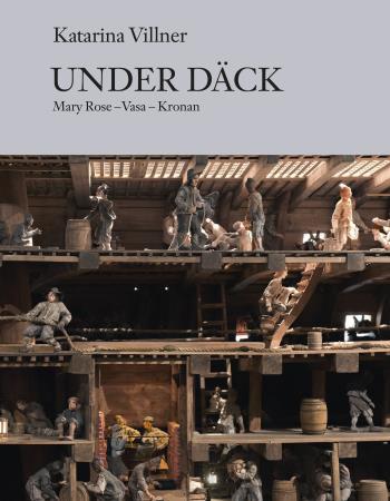 Under Däck - Mary Rose, Vasa, Kronan