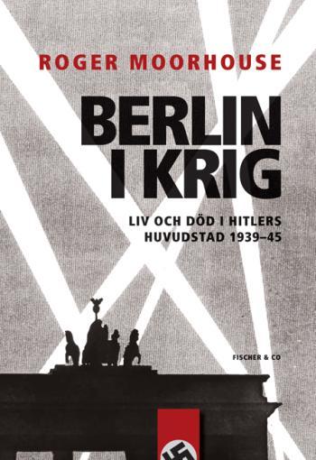 Berlin I Krig - Liv Och Död I Hitlers Huvudstad 1939-1945
