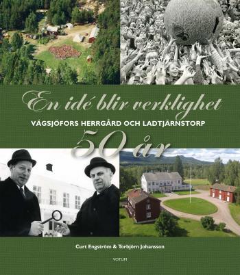 En Idé Blir Verklighet- Vägsjöfors Herrgård & Ladtjärnstorp