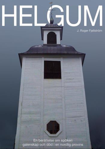 Helgum - En Berättelse Om Spökeri, Galenskap Och Död I En Nordlig Provins
