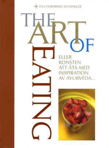 The Art Of Eating - Eller Konsten Att Äta Med Inspiration Av Ayurveda