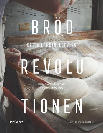 Brödrevolutionen - Varför Forntidens Bröd Är Framtidens Bröd