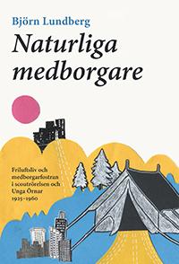 Naturliga Medborgare- Friluftsliv Och Medborgarfostran I Scoutrörelsen Och Unga Örnar 1925-1960