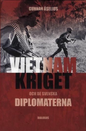 Vietnamkriget Och De Svenska Diplomaterna 1954-1975