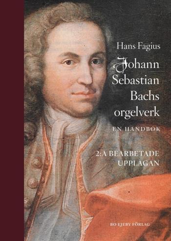 Johann Sebastian Bachs Orgelverk - En Handbok