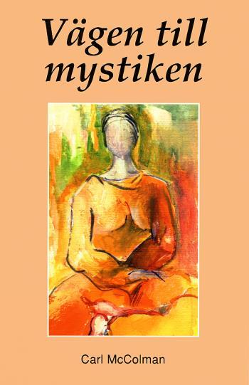 Vägen Till Mystiken - Praktiska Råd För Andliga Sökare