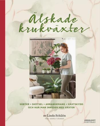 Älskade Krukväxter - Sorter, Skötsel, Arrangemang, Växtskydd Och Hur Man Inreder Med Växter