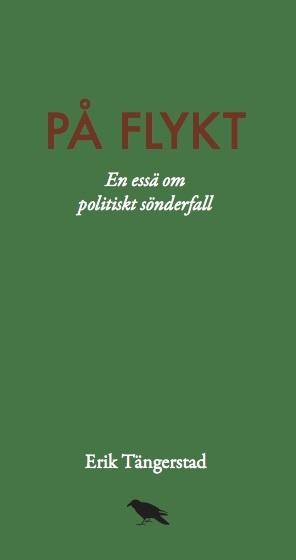 På Flykt - En Essä Om Politiskt Sönderfall