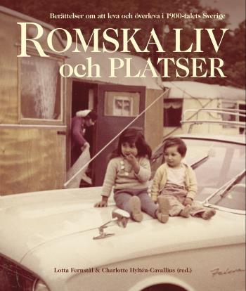 Romska Liv Och Platser - Berättelser Om Att Leva Och Överleva I 1900-talets