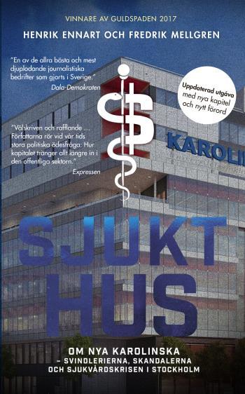 Sjukt Hus - Om Nya Karolinska - Svindlerierna, Skandalerna Och Sjukvårdskri