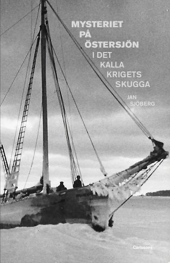 Mysteriet På Östersjön I Det Kalla Krigets Skugga - Forskningar Efter M/s Kinnekulles Och S/s Iwans Besättningsmän