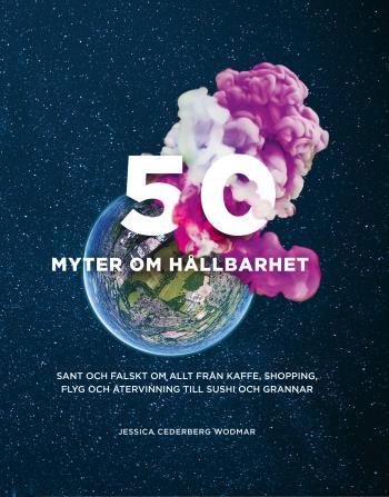 50 Myter Om Hållbarhet - Sant Och Falskt Om Allt Från Kaffe, Shopping, Flyg