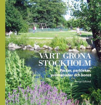 Vårt Gröna Stockholm - Parker, Parklekar, Promenader Och Konst