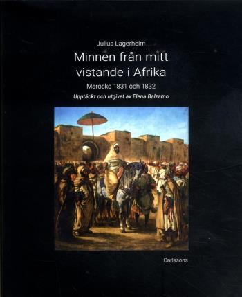 Minnen Från Mitt Vistande I Afrika - Marocko 1831 Och 1832
