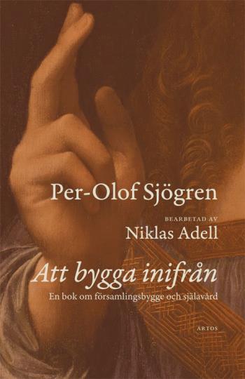 Att Bygga Inifrån - En Bok Om Församlingsbygge Och Själavård