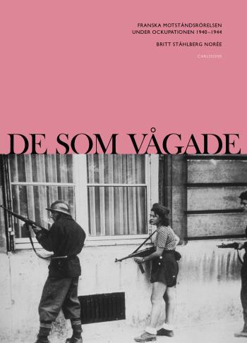 De Som Vågade - Franska Motståndsrörelsen Under Ockupationen 1940-1944