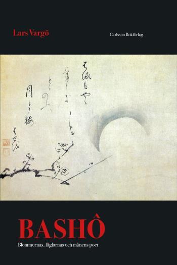 Bashô - Blommornas, Fåglarnas Och Månens Poet