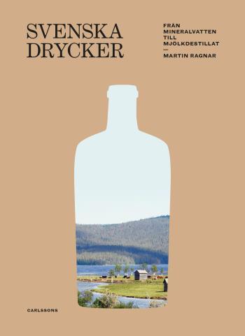 Svenska Drycker - Från Mineralvatten Till Mjölkdestillat