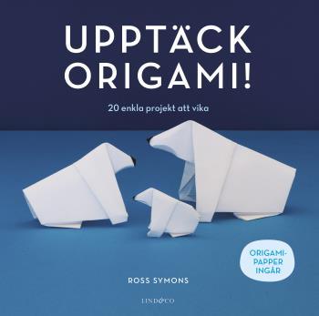 Upptäck Origami! - 20 Enkla Projekt Att Vika