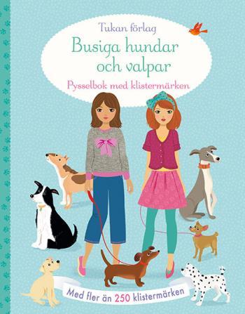 Busiga Hundar Och Valpar- Pysselbok Med Klistermärken