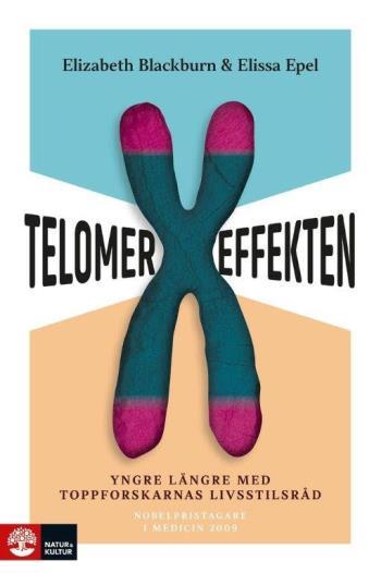 Telomereffekten - Yngre Längre Med Toppforskarnas Livsstilsråd