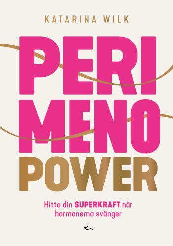 Perimenopower - Hitta Din Superkraft När Hormonerna Svänger
