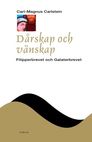 Dårskap Och Vänskap - Filipperbrevet Och Galaterbrevet