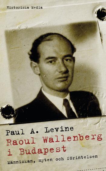Raoul Wallenberg I Budapest - Människan, Myten Och Förintelsen