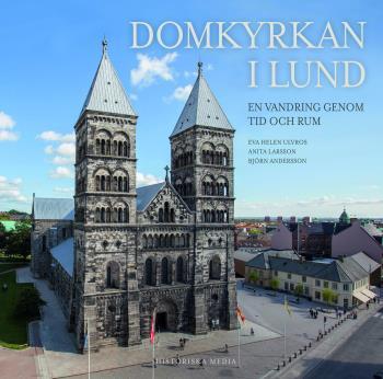 Domkyrkan I Lund - En Vandring I Tid Och Rum