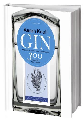 Gin- En Guide Till Smakerna Och Hantverket - 300 Sorter Från Hela Världen
