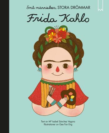 Små Människor, Stora Drömmar. Frida Kahlo