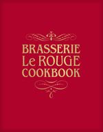 Brasserie Le Rouge Cookbook