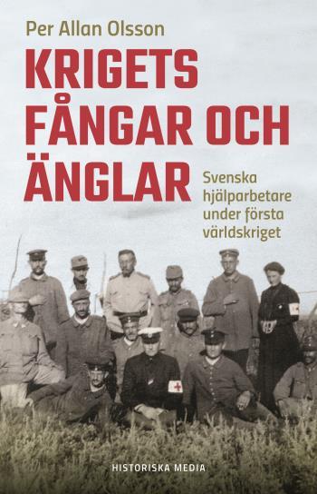Krigets Fångar Och Änglar - Svenska Hjälparbetare Under Första Världskriget