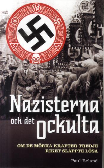 Nazisterna Och Det Ockulta - Om De Mörka Krafter Tredje Riket Släppte Lösa