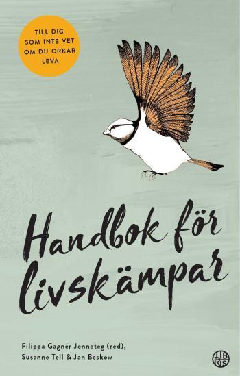 Handbok För Livskämpar - Till Dig Som Inte Vet Om Du Orkar Leva