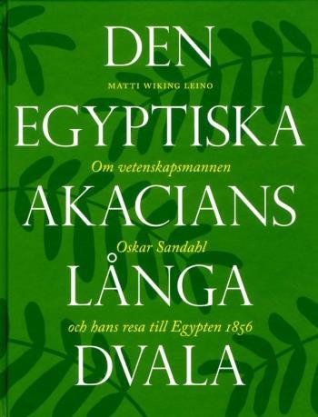 Den Egyptiska Akacians Långa Dvala - Om Vetenskapsmannen Oskar Sandahl Och Hans Resa Till Egypten 1856