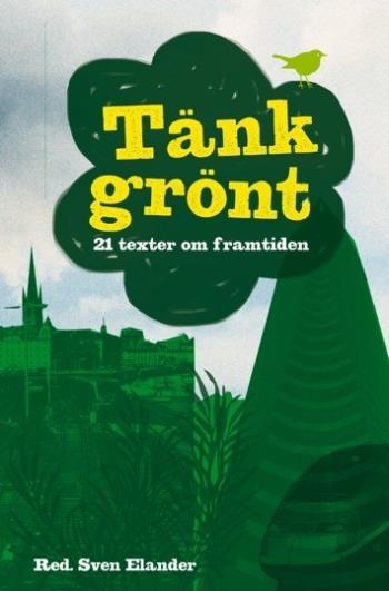 Tänk Grönt - 21 Texter Om Framtiden