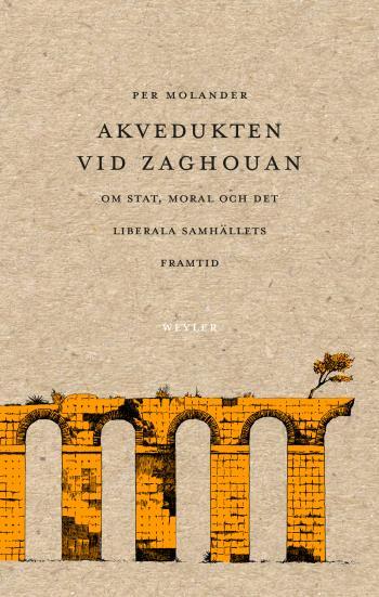Akvedukten Vid Zaghouan - Om Stat, Moral Och Det Liberala Samhällets Framti