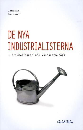 De Nya Industrialisterna - Riskkapitalet Och Välfärdsbygget
