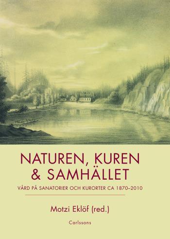 Naturen, Kuren & Samhället - Vård På Sanatorier Och Kurorter Ca 1870-2010