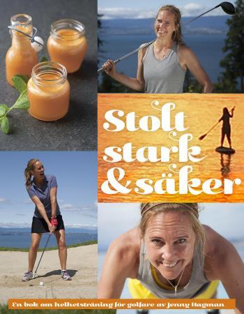 Stolt, Stark & Säker - En Bok Om Helhetsträning För Golfare Av Jenny Hagman