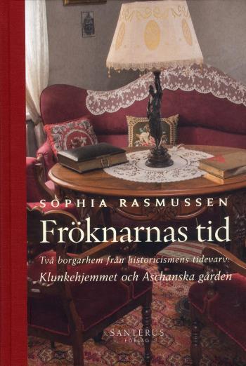 Fröknarnas Tid - Två Borgarhem Från Historicismens Tidevarv
