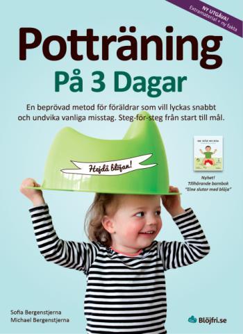 Potträning På 3 Dagar - En Beprövad Metod För Föräldrar Som Vill Lyckas Snabbt Och Undvika Vanliga Misstag. Steg-för-steg Från Start Till Mål