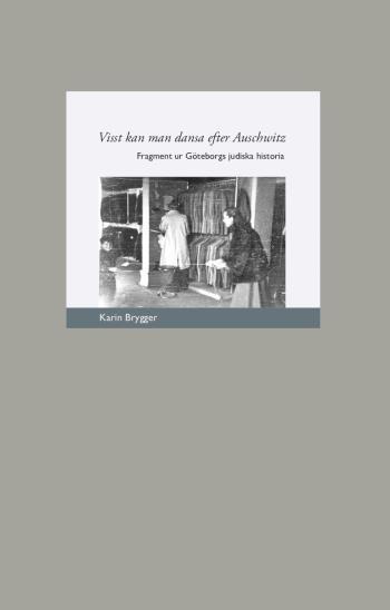 Visst Kan Man Dansa Efter Auschwitz- Fragment Ur Göteborgs Judiska Historia