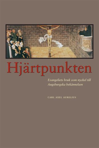 Hjärtpunkten - Evangeliets Bruk Som Nyckel Till Augsburgska Bekännelsen