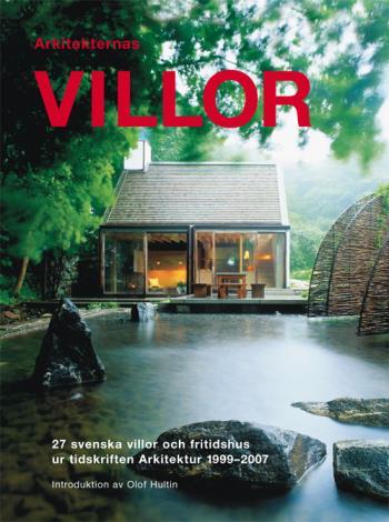 Arkitekternas Villor - 27 Svenska Villor Och Fritidshus Ur Tidskriften Arkitektur